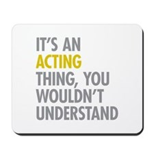 Its An Acting Thing Mousepad