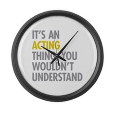 Its An Acting Thing Large Wall Clock