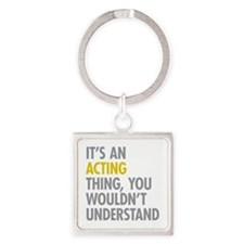 Its An Acting Thing Square Keychain