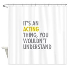 Its An Acting Thing Shower Curtain