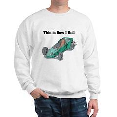 How I Roll (Go Kart/Cart) Sweatshirt