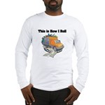 How I Roll (Garbage Truck) Long Sleeve T-Shirt