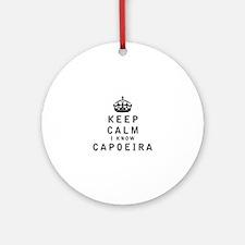 Keep Calm I Know Capoeira Ornament (Round)