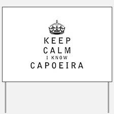 Keep Calm I Know Capoeira Yard Sign