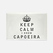 Keep Calm I Know Capoeira Magnets