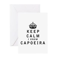 Keep Calm I Know Capoeira Greeting Cards