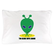 The Aliens Have Landed Pillow Case
