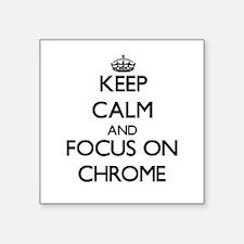Keep Calm and focus on Chrome Sticker