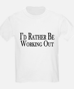 Rather Be Working Out T-Shirt