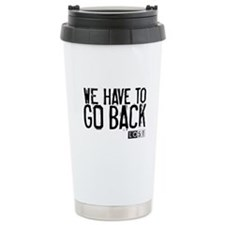 We Have to Go Back Thermos Mug