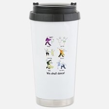 We shall dance! Stainless Steel Travel Mug