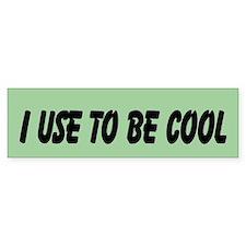 I Use To Be Cool (bumper) Bumper Bumper Sticker