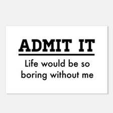 Admit It, Life would be so boring without me Postc