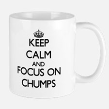 Keep Calm and focus on Chumps Mugs