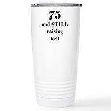75 still raising hell 3 Travel Mug