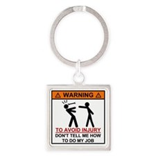 Warning Don't tell me how to do my Square Keychain