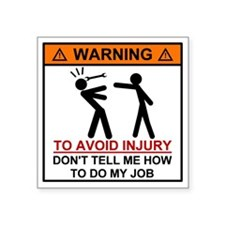 "Warning Don't tell me how t Square Sticker 3"" x 3"""