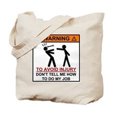 Warning Don't tell me how to do my job Tote Bag