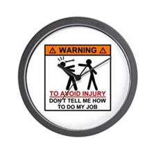Warning Don't tell me how to do my job Wall Clock