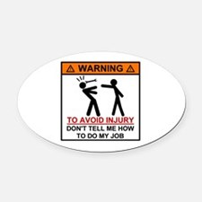 Warning Don't tell me how to do my Oval Car Magnet