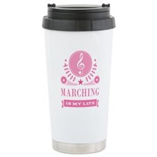 Marching Is My Life Travel Mug