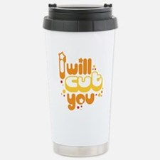 I Will Cut You Stainless Steel Travel Mug