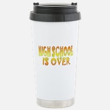High School is Over Stainless Steel Travel Mug
