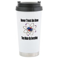 Never Trust An Atom Travel Coffee Mug