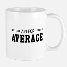 Aim For Average Mugs