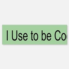 I Use To Be Cool (bumper) Bumper Bumper Bumper Sticker
