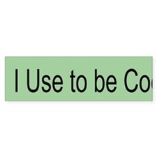 I Use To Be Cool (bumper) Bumper Bumper Sticker