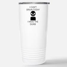 I cant brain today, I h Travel Mug