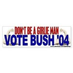 Don't Be A Girlie Man (Bush '04) Bumper Sticker