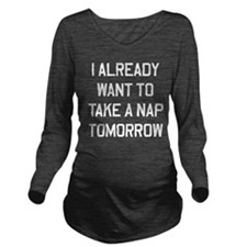 I Already Want To Take A Nap Tomorrow Long Sleeve