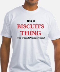 It's a Biscuits thing, you wouldn' T-Shirt