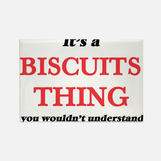 It's a Biscuits thing, you wouldn' Magnets