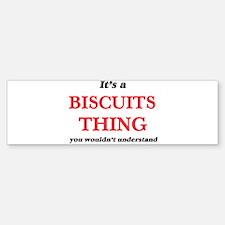 It's a Biscuits thing, you woul Bumper Bumper Bumper Sticker
