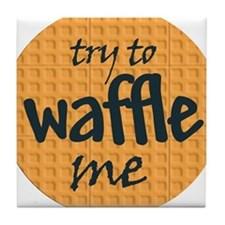 Try to waffle me Tile Coaster