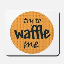 Try to waffle me Mousepad