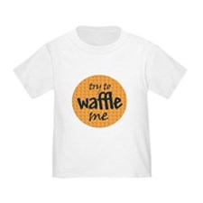 Try to waffle me T