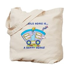 Mobile Home (Trailer) is a Happy Home Tote Bag
