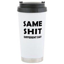Same Shit - Different Day Travel Mug