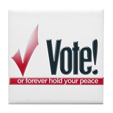 Vote or hold your peace Tile Coaster