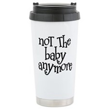 Not the Baby Anymore Travel Mug