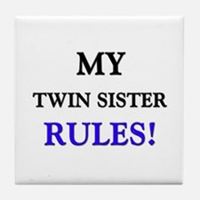 My TWIN SISTER Rules! Tile Coaster