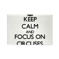 Keep Calm and focus on Circuses Magnets