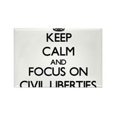Keep Calm and focus on Civil Liberties Magnets