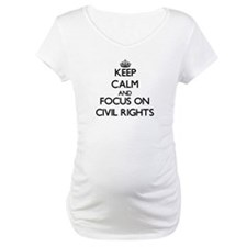 Keep Calm and focus on Civil Rights Shirt