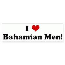 I Love Bahamian Men! Bumper Bumper Sticker