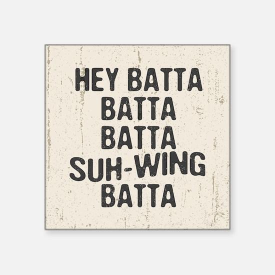 "Hey Batta Batta 814 Square Sticker 3"" x 3"""
